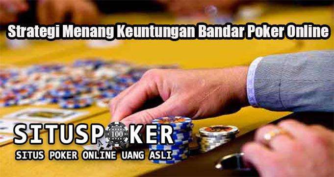 Strateg Jitu Menang Keuntungan Bandar Poker Online