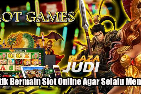 Taktik Bermain Slot Online Agar Selalu Menang