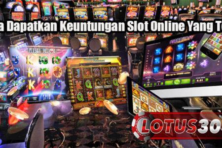 Cara Dapatkan Keuntungan Slot Online Yang TepatCara Dapatkan Keuntungan Slot Online Yang Tepat
