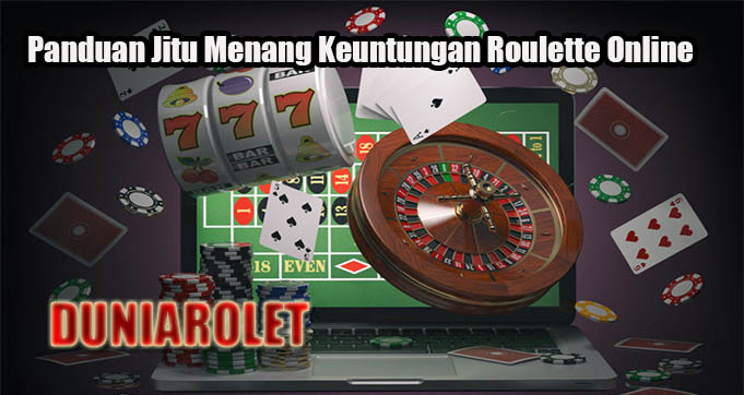 Panduan Jitu Menang Keuntungan Roulette Online