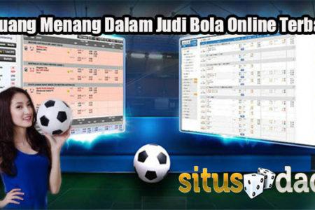 Peluang Menang Dalam Judi Bola Online Terbaik