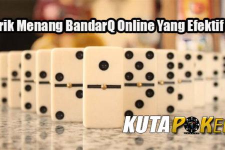 Trik Menang BandarQ Online Yang Efektif